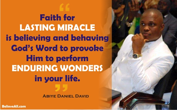 Pastor Abiye Daniel David's #Quotes On The Message: FAITH FOR LASTING MIRACLES