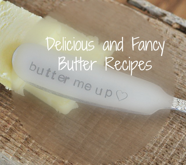 Delicious and Fancy Butter Recipes All Things Pin