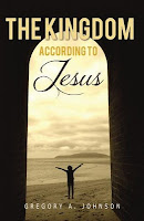 The Kingdom According to Jesus by Gregory A. Johnson