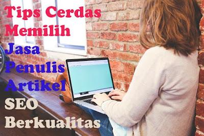 Tips Cerdas Memilih Jasa Penulis Artikel SEO Berkualitas