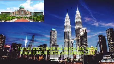 Jadual Waktu Berbuka Puasa dan Imsak Kuala Lumpur Putrajaya Labuan 2018