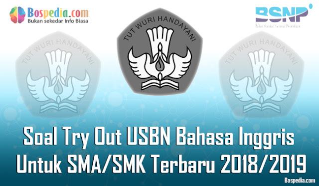 50+ Soal Try Out USBN Bahasa Inggris Untuk SMA/SMK Terbaru 2018/2019