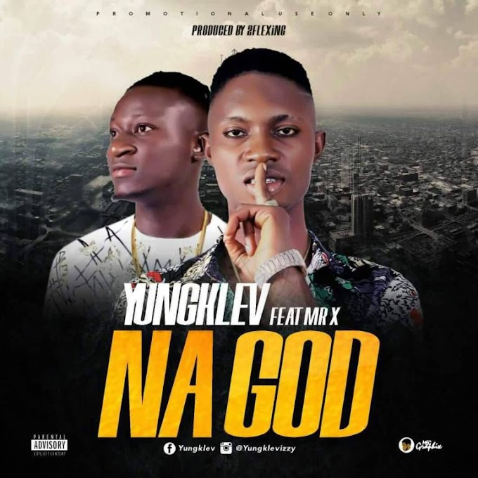 DOWNLOAD MP3: Yungklev x Mr x – Na God. Prod. By 2Flexing