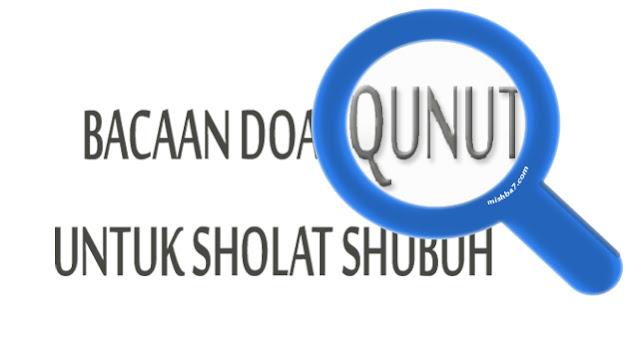 Doa Qunut Untuk Sholat Subuh Bahasa Arab dan Latin