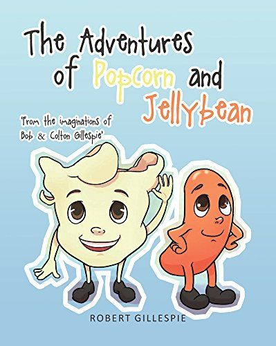 The Adventures of Popcorn and Jellybean by Robert Gillespie
