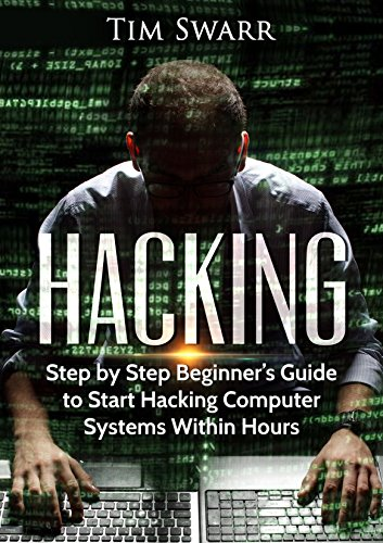 Hacking:Step by Step Beginner's Guide to Start Hacking Computer Systems Within Hours