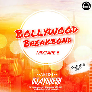 Download-Bollywood-Breakbond-Mixtape-5-October-2016-Exclusive-DJ-Aygnesh-Indiandjremix