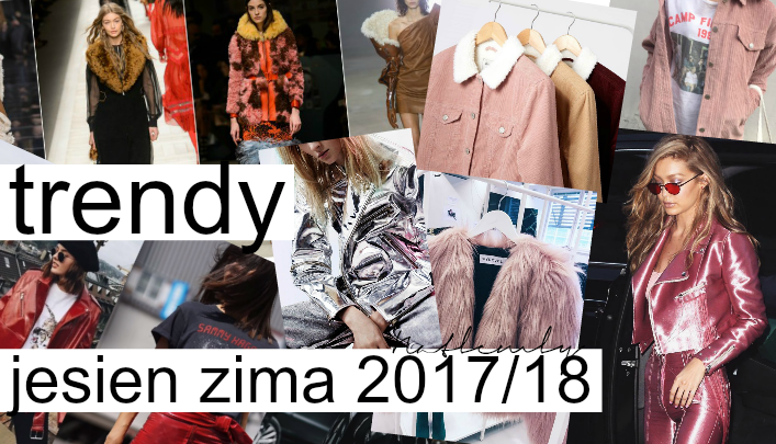 TRENDY JESIEŃ ZIMA 2017/18 | CZ.1
