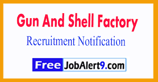 Gun And Shell Factory Recruitment Notification 2017 date 12-07-2017