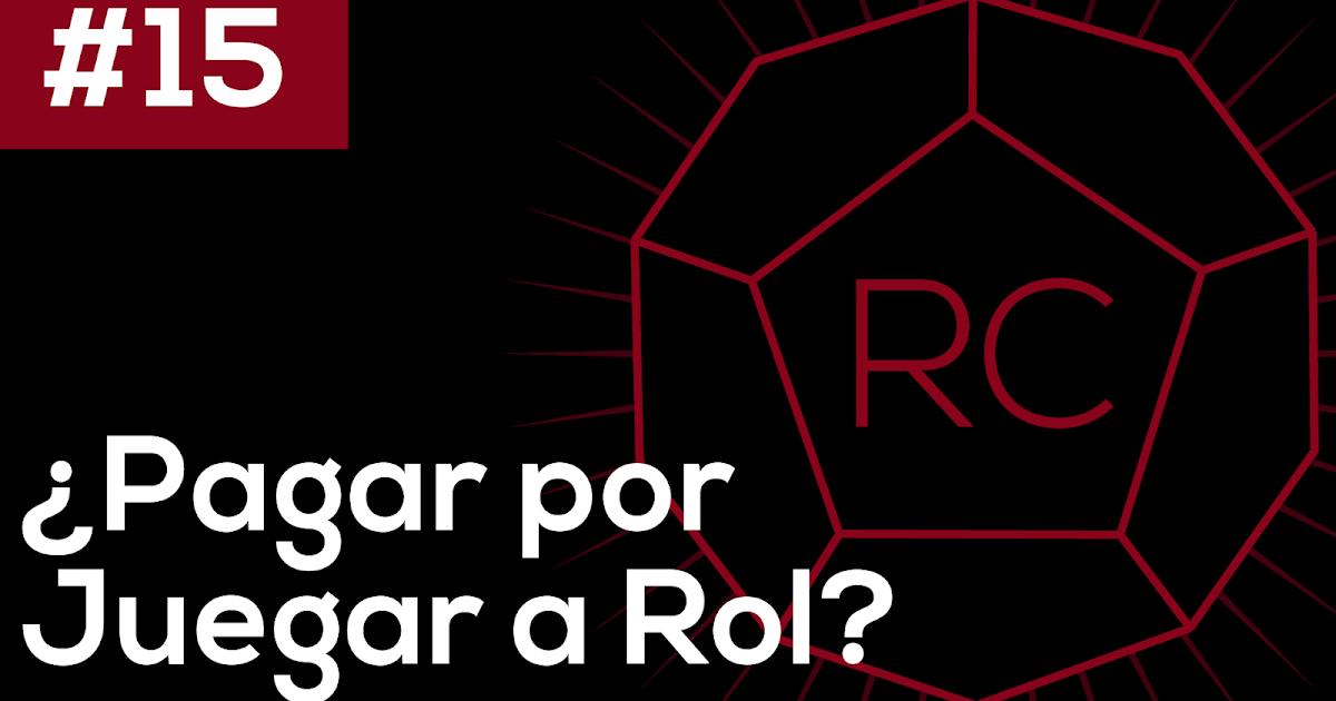 Ep. 15 | ¿Pagar por Jugar Rol? | Rolero Casual Podcast | #jdr200Palabras y #GameChef 2018