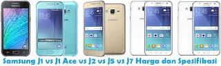 Samsung J1 vs J1 Ace vs J2 vs J5 vs J7 Harga dan Spesifikasi