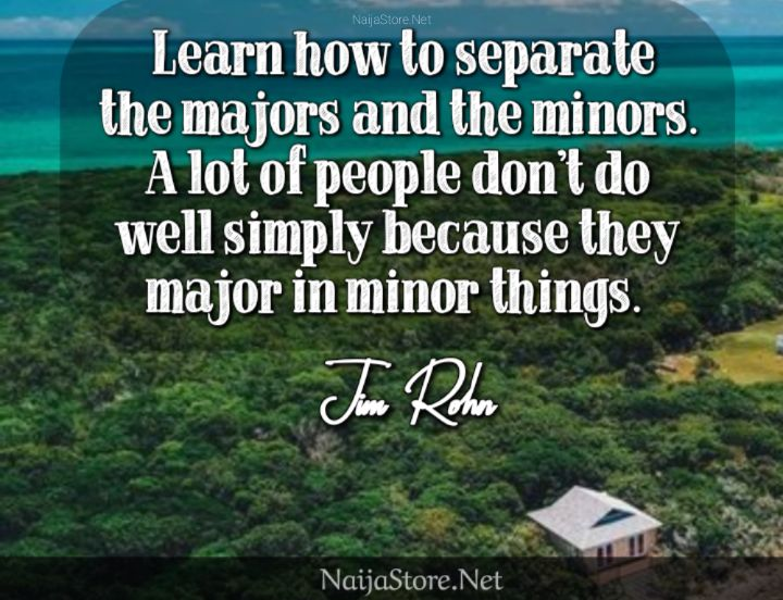 Jim Rohn's Quote: Learn how to separate the majors and the minors. A lot of people don't do well simply because they major in minor things - Inspirational Quotes