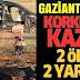 Gaziantep'te 2 Ölü 2 Yaralı