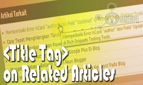 Cara Memberi Title Tag Untuk Link Judul Postingan Pada Artikel Terkait