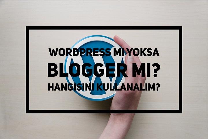Blogger mı kullanalım yoksa Wordpress mi