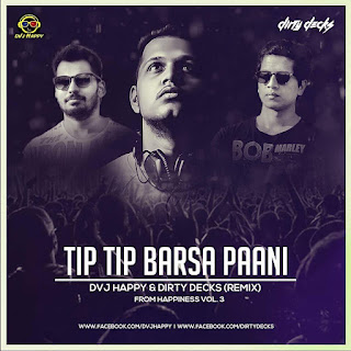 Tip Tip Barsa Pani- (DVJ Happy & Dirty Decks Remix)