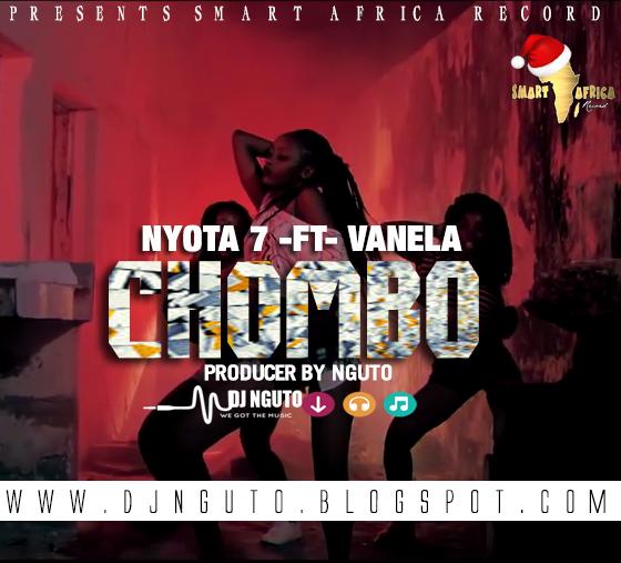 New AUDIO | Nyota 7 ft Vanela cheuse | CHOMBO | pro Nguto(SINGELI