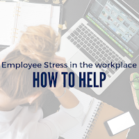 Employee Stress in the Workplace - How to Help