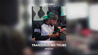 Young Double – Tranquilo No Txube (Freestyle)