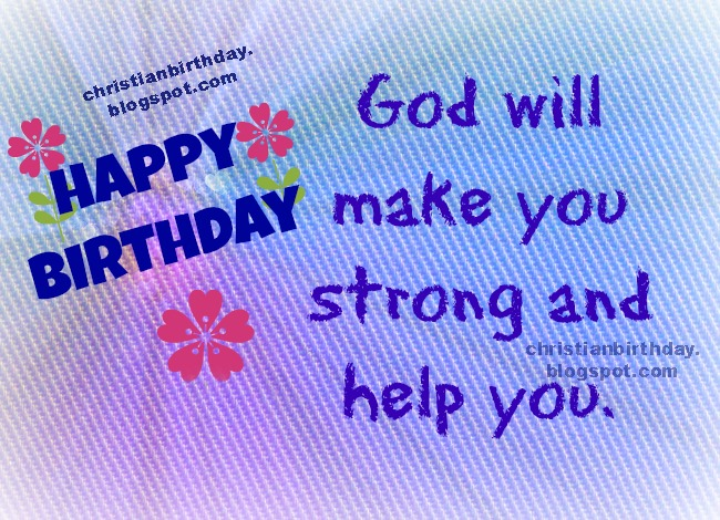 Christian Card Happy Birthday to you, free image, christian free original, unique images for friends, to congratulates birthday, free christian promises quotes, free nice bible quotes for friends, daughter, teen, sister, brother.