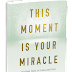 Here's a Quick Way to Solve a Problem with This Moment Is Your Miracle