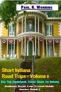 Short Indiana Road Trips - Volume 2