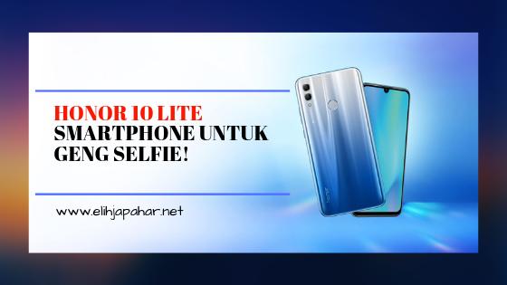 Honor 10 Lite – Smartphone Untuk Geng Selfie