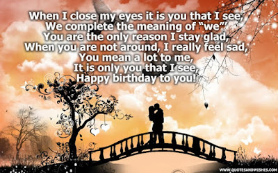 Happy Birthday Wishes And Quotes For the Love Ones: when i close my eyes it is you that i see,