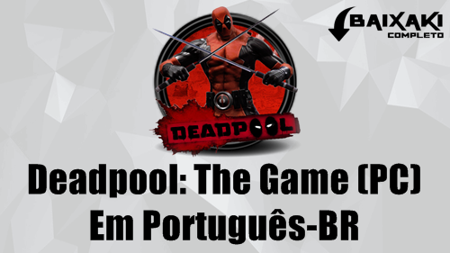Deadpool: The Game PC Em Português-BR