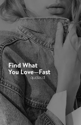 """Find What You Love-Fast"""