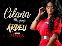 Cilana Manjenje Feat. Pérola - Ardeu | Download