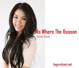 Download Lagu We Where The Reason (Mariah Shandi)