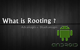 Android Rooting Advantages Disadvantages
