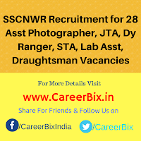 SSCNWR Recruitment for 28 Asst Photographer, JTA, Dy Ranger, STA, Lab Asst, Draughtsman Vacancies