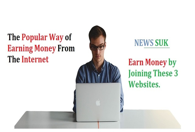 The popular way of earning money from the Internet, earn money by joining these 3 websites.