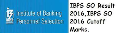 IBPS SO Result 2016, IBPS SO 2016 Cutoff Marks