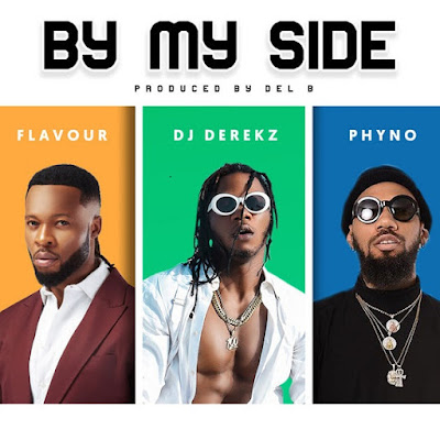 DJ Derekz – By My Side ft. Flavour & Phyno | Download Mp3