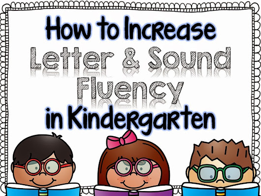 How to Increase Letter & Sound Fluency in Kindergarten