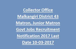 Collector Office Malkangiri District 43 Matron, Junior Matron Govt Jobs Recruitment Notification 2017 Last Date 10-03-2017