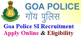 Goa Police SI Recruitment Notification 2017 Eligibility & Apply Online for Sub-Inspector - Searcher Posts