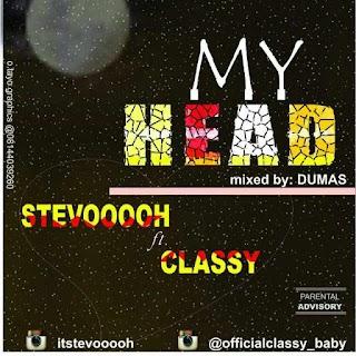 Stevooooh Ft Classy - My Head (prod by Dumas)