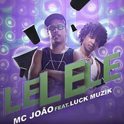 Baixar Lelele - MC João feat. Luck Muzik MP3