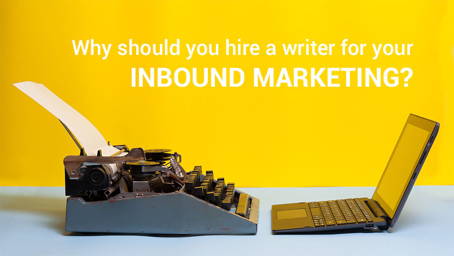 Why should you hire a writer for your inbound marketing?