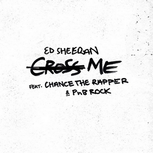 Cross Me – Ed Sheeran Part. Chance the Rapper & PnB Rock