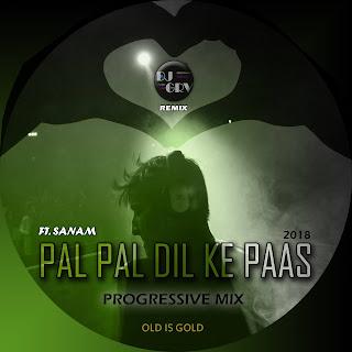 Pal Pal Dil Ke Pass ( Sanam ) Progressive Mix 2018 - DJ GRV