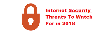 Internet Security Threats To Watch For in 2018