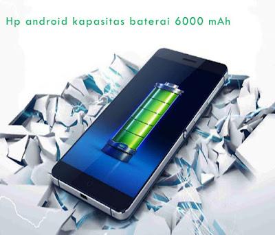 Hp android kapasitas baterai 6000 mAh