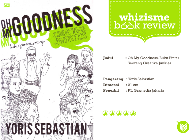 [DESIGN AND CREATIVITY] BOOK REVIEW : OH MY GOODNESS BUKU PINTAR SEORANG CREATIVE JUNKIES