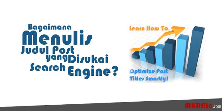 Bagaimana Menulis Judul Post yang Disukai Search Engine?