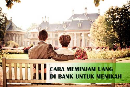 Cara Meminjam Uang di Bank Untuk Menikah